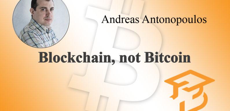 Blockchain, not Bitcoin